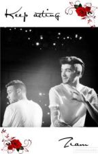 Keep Acting➮AU!Ziam by pinguzlx