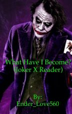 What have I become? (Joker X reader) by Ender_Love560