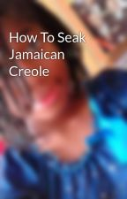 How To Seak Jamaican Creole by Shecutiebooel