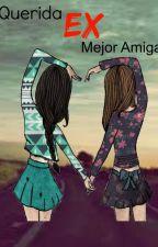 Querida EX Mejor Amiga #Wattys2016 by affectionlauren