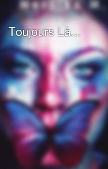 Toujours Là...