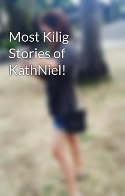 Most Kilig Stories of KathNiel!