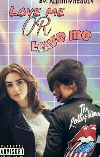 Love Me Or Leave Me || Camila Cabello & Tu ||
