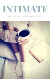 Intimate (#Wattys2016) by MrsMadHatter01
