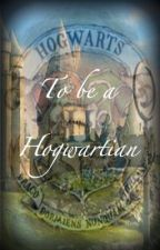 To be a Hogwartian by OnTheRise