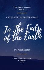 To The Ends Of The Earth by pessem30300