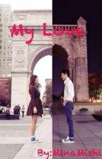 My Love [Editando] by MinaMishi