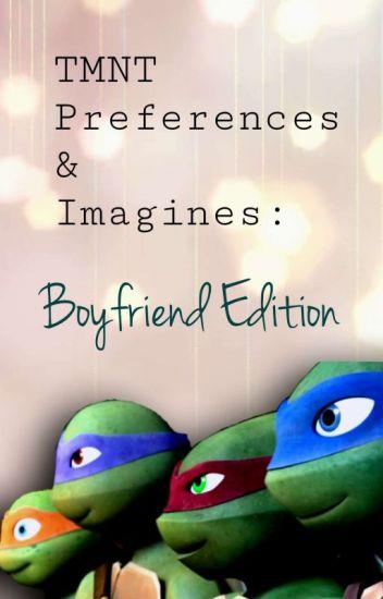 TMNT Preferences And Imagines: Boyfriend - 🐾Hannah🐾 - Wattpad