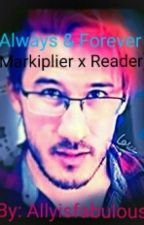 Always And Forever(markiplier×Reader) by Allyisfabulous