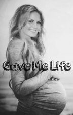 Gave Me Life  by bri2795