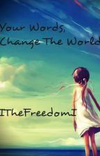 Your Words, Change the World by ITheFreedomI