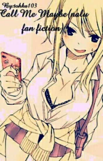 Call Me Maybe (nalu Fan Fiction)