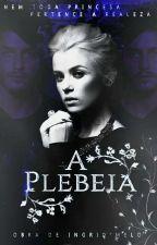 A Plebeia ( concluído) by SweetBear_
