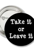 """""""Take it or Leave it"""" by mharkyuting"""