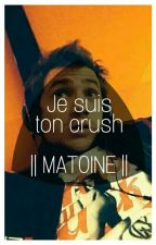 """- Je suis ton crush"" 