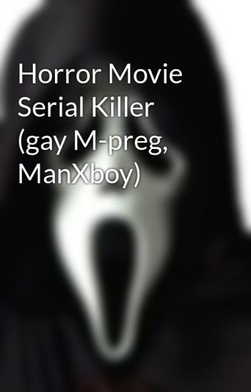 Horror Movie Serial Killer (gay M-preg, ManXboy) - N L