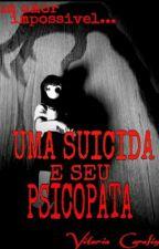 > uma suicida e seu psicopata < by JovemEscritora