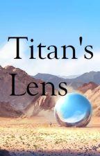 Titan's Lens by LoganTroy