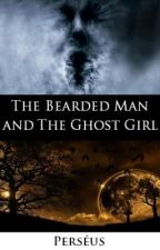 The Bearded Man and The Ghost Girl by PerseusG