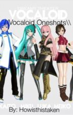 Vocaloids x reader ||Oneshots|| by howisthistaken