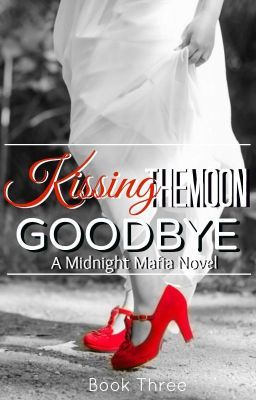 Kissing The Moon Goodbye - A Midnight Mafia Novel