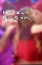 Me Enamore De Ti:Snooby by snoobytas