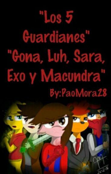 """""""Los 5 Guardianes"""" """"Gona, Luh, Sara, Exo y Macundra"""""""