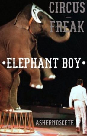 Circus Freak - Elephant Boy by AsherNosceTe