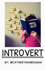 INTROVERT by catherthanreagan