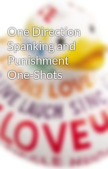 One Direction Spanking and Punishment One-Shots