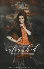 Unfinished (Tahlie Woods, #1) (#Wattys2016) by iteen_cake