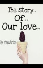 The story of our love by anoyingxx