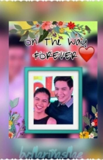 On The Way To Forever (Maichard/AlDub Fanfic)