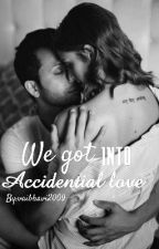 We Got Into  Accidential Love ✔ by vaibhavi2009