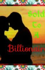 Sold To A Billionaire. by SurfInPink2