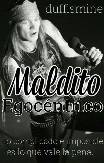 Maldito Egocéntrico |This I Love #1| [Axl Rose]