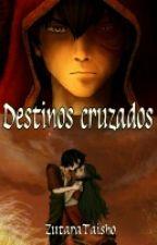 Destinos cruzados by ZutaraTaisho