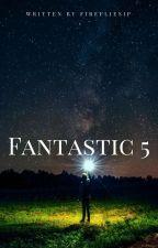 Fantastic 5 by firefliesip