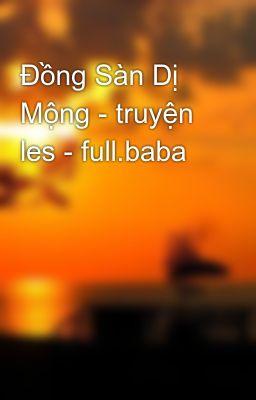 Đồng Sàn Dị Mộng - truyện les - full.baba