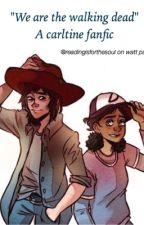 "A Carltine Fan Fiction// ""We Are The Walking Dead"" by readingisforthesoul"