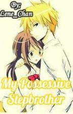 My Possessive Stepbrother by Lene_Chan