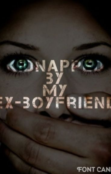 Kidnapped By My Ex-Boyfriend