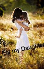 For My Daughter by ArmaniSmith0