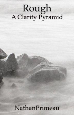 Rough - A Clarity Pyramid by NathanPrimeau