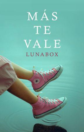 Más te vale by lunabox