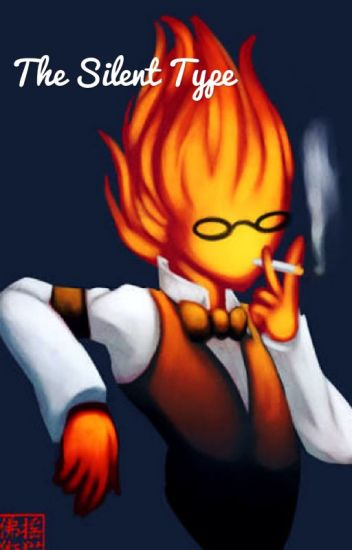 The Silent Type (Grillby X Reader)}COMPLETE{