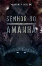 SENHOR DO AMANHÃ by VanessaBosso