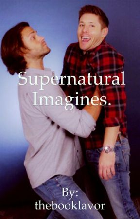 Supernatural imagines dean winchester imagine the first time you supernatural imagines m4hsunfo