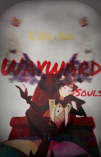 Wayward Souls || Bill Cipher x Reader ||