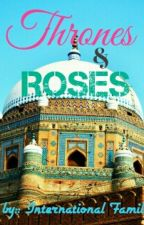 Thrones & Roses (An Islamic Love Story) by King_LionHeart